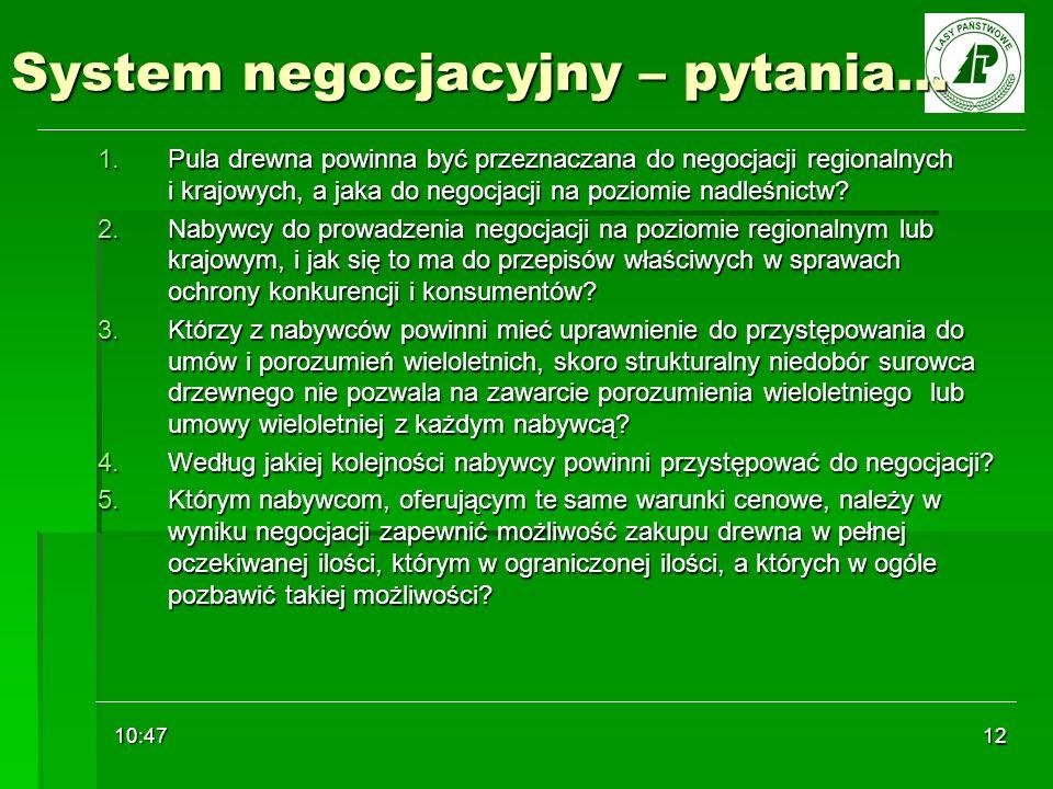 10:48 12 System negocjacyjny – pytania… 1.Pula drewna powinna być przeznaczana do negocjacji regionalnych i krajowych, a jaka do negocjacji na poziomi