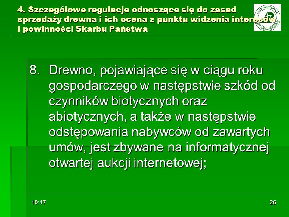 10:48 26 4. Szczegółowe regulacje odnoszące się do zasad sprzedaży drewna i ich ocena z punktu widzenia interesów i powinności Skarbu Państwa 8. Drewn