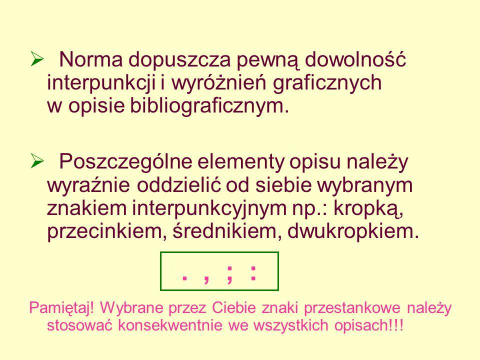 Norma dopuszcza pewną dowolność interpunkcji i wyróżnień graficznych w opisie bibliograficznym. Poszczególne elementy opisu należy wyraźnie oddzielić