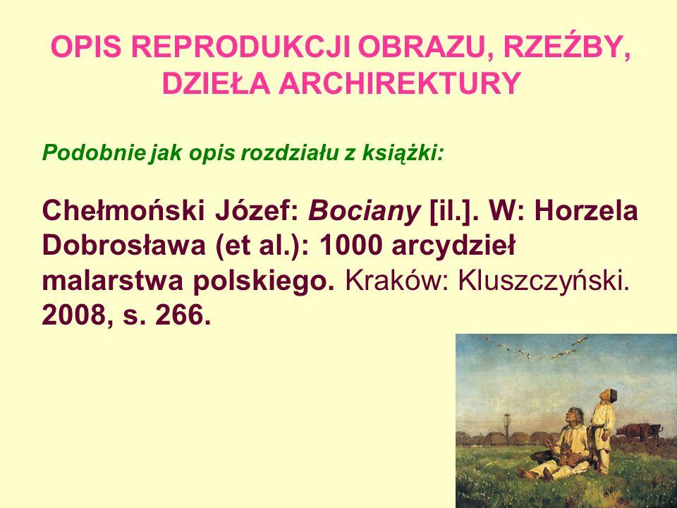 OPIS REPRODUKCJI OBRAZU, RZEŹBY, DZIEŁA ARCHIREKTURY Podobnie jak opis rozdziału z książki: Chełmoński Józef: Bociany [il.]. W: Horzela Dobrosława (et