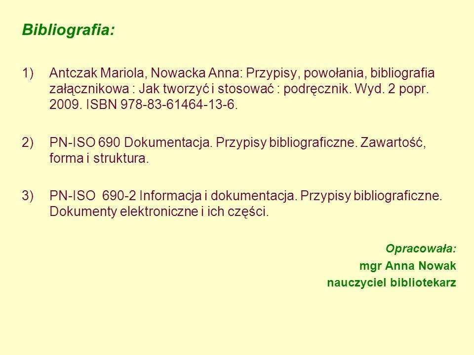Bibliografia: 1)Antczak Mariola, Nowacka Anna: Przypisy, powołania, bibliografia załącznikowa : Jak tworzyć i stosować : podręcznik. Wyd. 2 popr. 2009