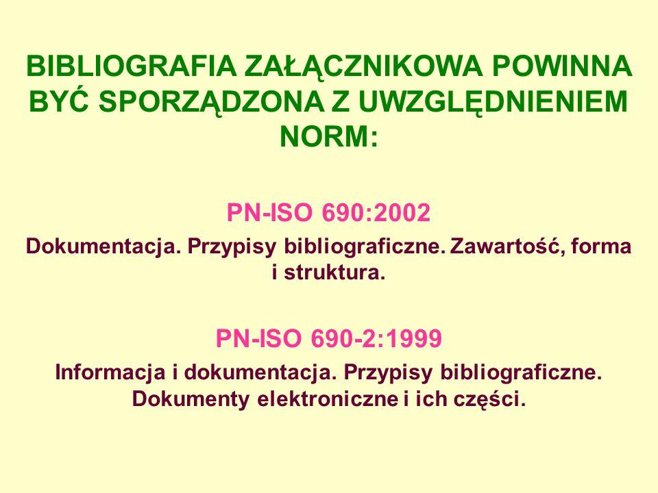 BIBLIOGRAFIA ZAŁĄCZNIKOWA POWINNA BYĆ SPORZĄDZONA Z UWZGLĘDNIENIEM NORM: PN-ISO 690:2002 Dokumentacja. Przypisy bibliograficzne. Zawartość, forma i st