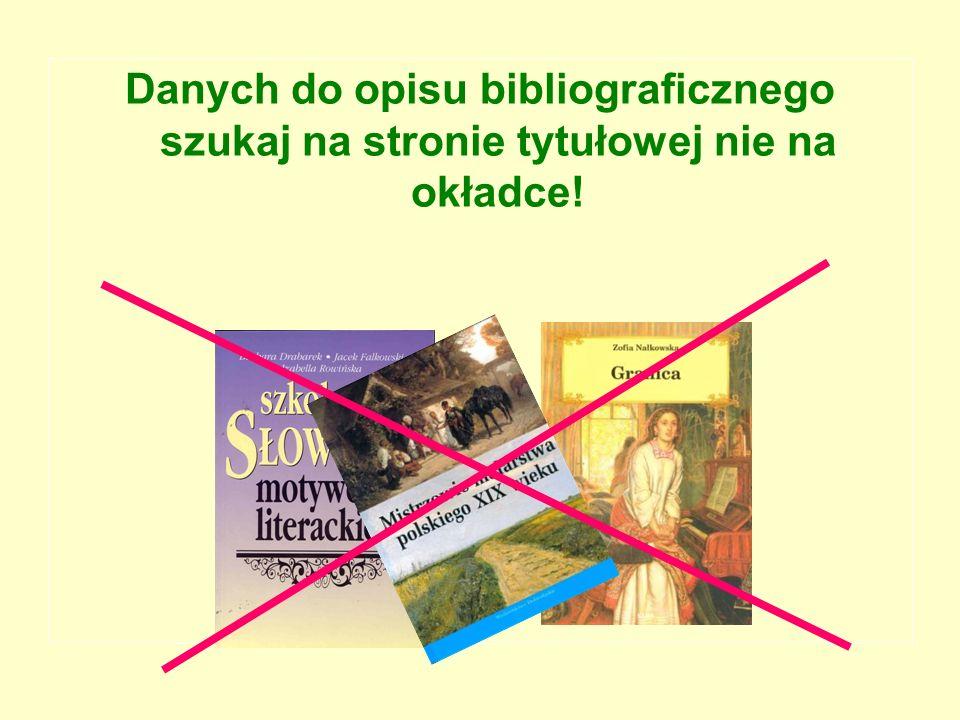 ELEMENTY OPISU KSIĄŻKI Nazwisko i imię autora książki: Tytuł książki.