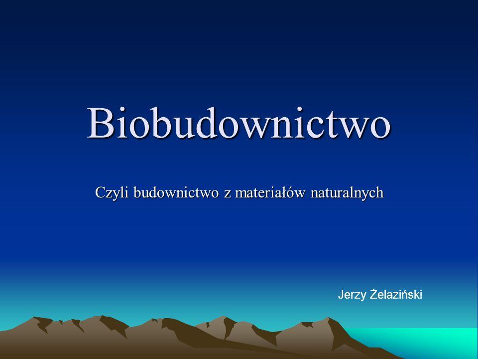 Biobudownictwo Czyli budownictwo z materiałów naturalnych Jerzy Żelaziński