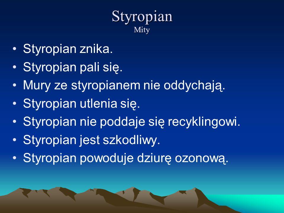 Styropian Mity Styropian znika. Styropian pali się. Mury ze styropianem nie oddychają. Styropian utlenia się. Styropian nie poddaje się recyklingowi.