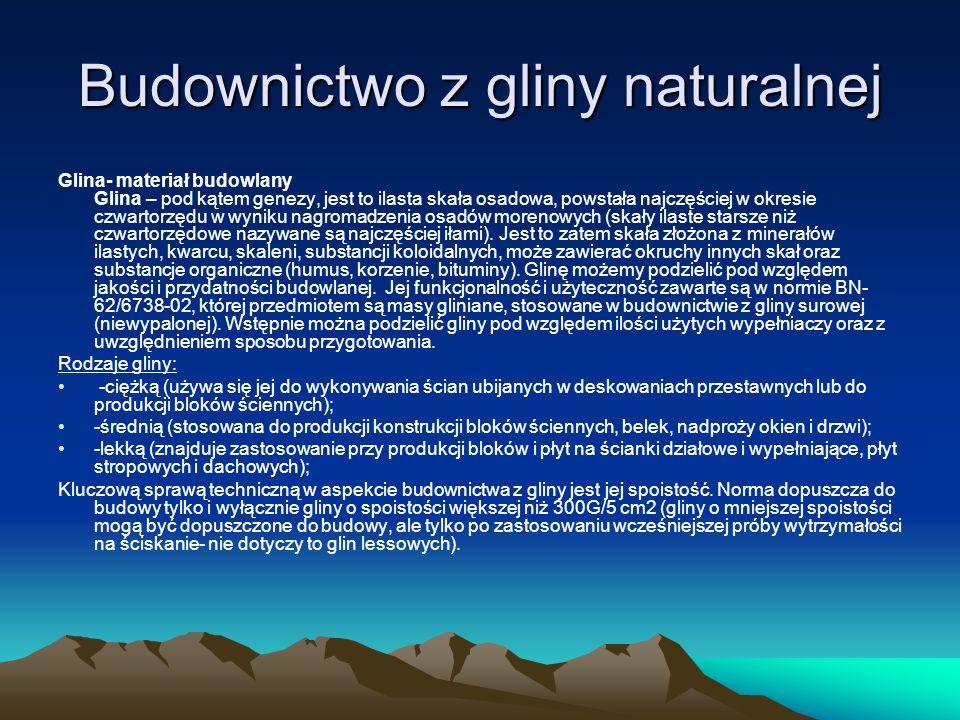 Budownictwo z gliny naturalnej Glina- materiał budowlany Glina – pod kątem genezy, jest to ilasta skała osadowa, powstała najczęściej w okresie czwart