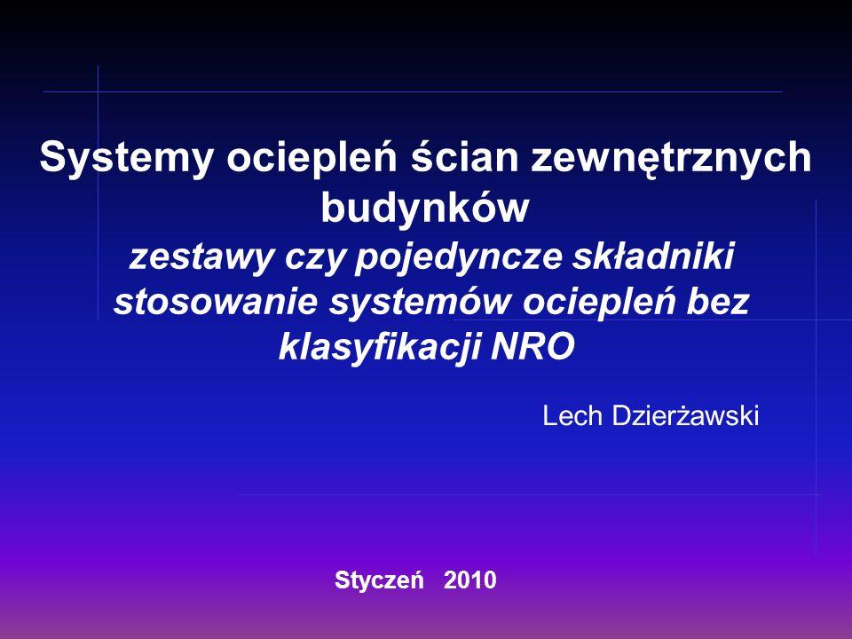 Lech Dzierżawski Styczeń 2010 Systemy ociepleń ścian zewnętrznych budynków zestawy czy pojedyncze składniki stosowanie systemów ociepleń bez klasyfikacji NRO