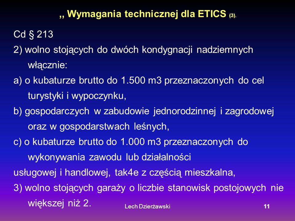 Lech Dzierżawski11,, Wymagania technicznej dla ETICS (3). Cd § 213 2) wolno stojących do dwóch kondygnacji nadziemnych włącznie: a) o kubaturze brutto