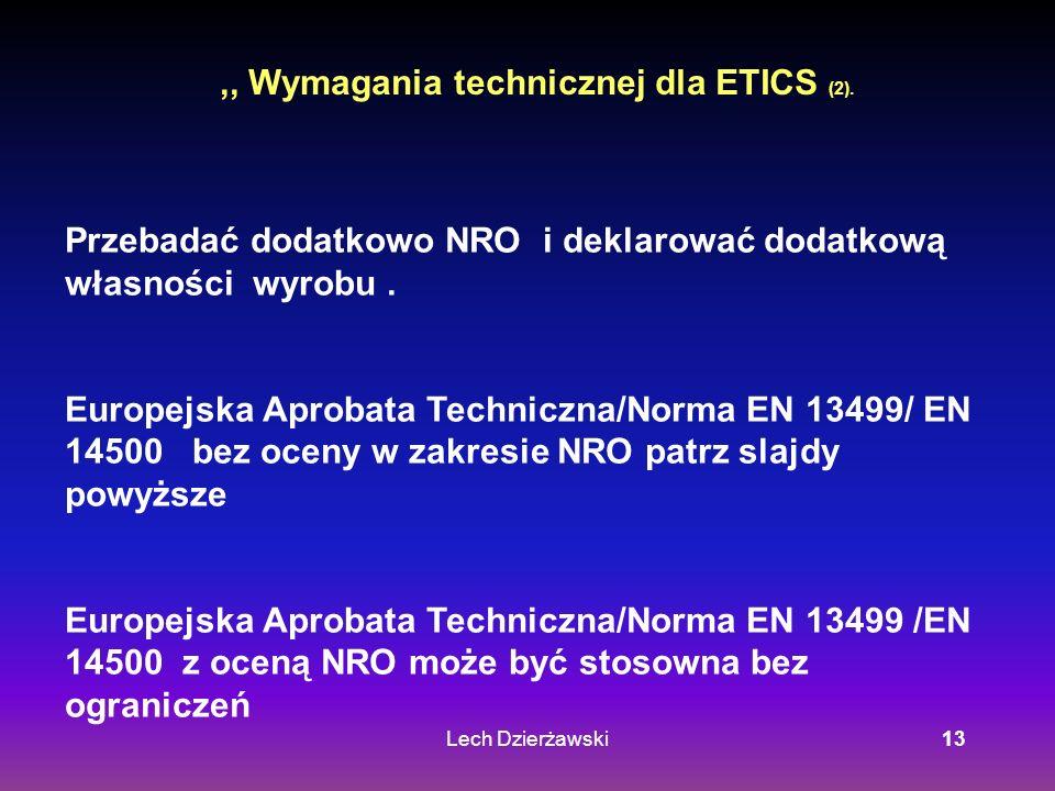 Lech Dzierżawski13,, Wymagania technicznej dla ETICS (2). Przebadać dodatkowo NRO i deklarować dodatkową własności wyrobu. Europejska Aprobata Technic