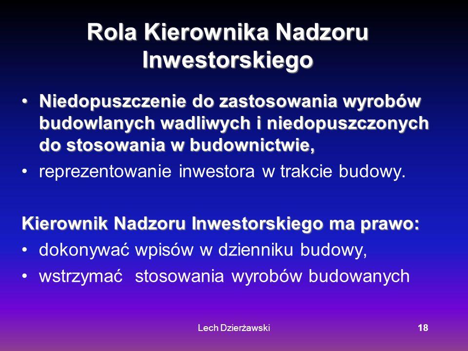 Lech Dzierżawski18 Rola Kierownika Nadzoru Inwestorskiego Niedopuszczenie do zastosowania wyrobów budowlanych wadliwych i niedopuszczonych do stosowan