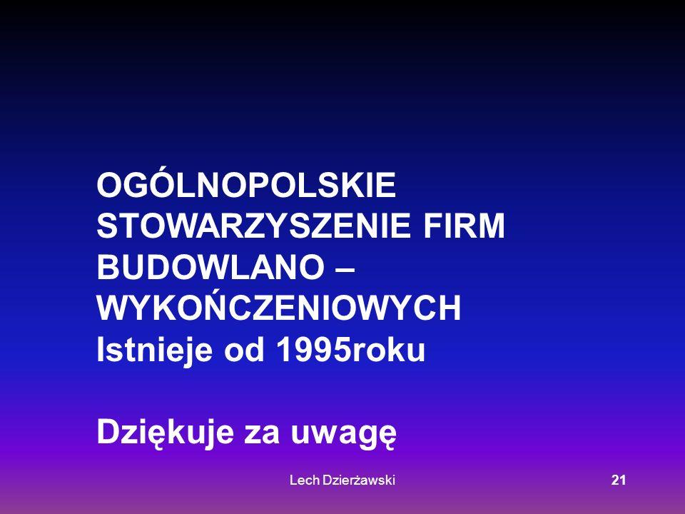 Lech Dzierżawski21 OGÓLNOPOLSKIE STOWARZYSZENIE FIRM BUDOWLANO – WYKOŃCZENIOWYCH Istnieje od 1995roku Dziękuje za uwagę
