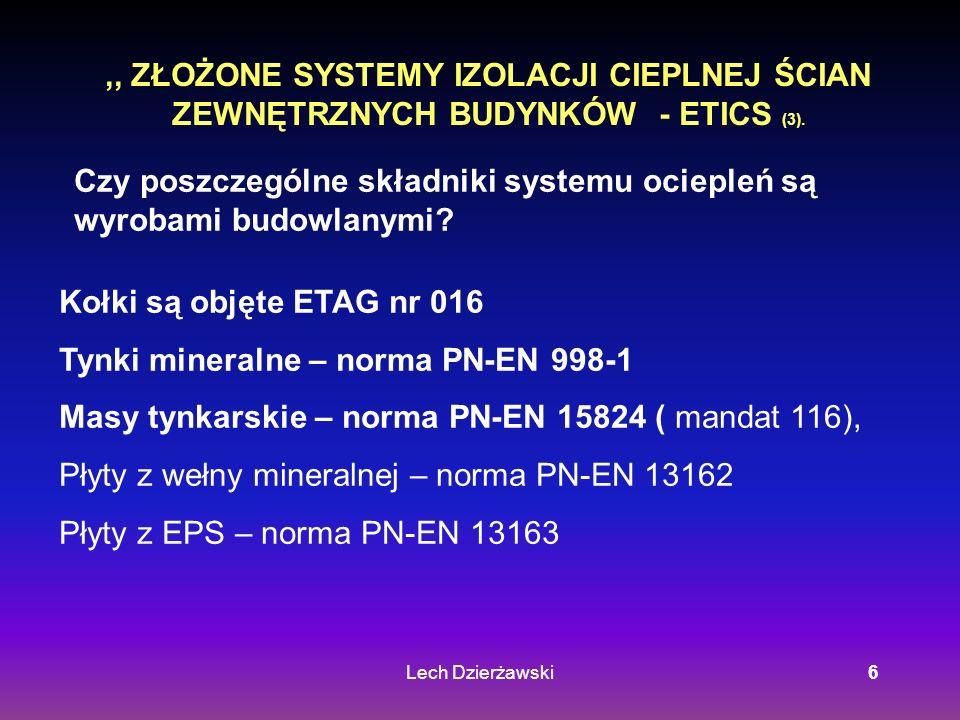 Lech Dzierżawski6,, ZŁOŻONE SYSTEMY IZOLACJI CIEPLNEJ ŚCIAN ZEWNĘTRZNYCH BUDYNKÓW - ETICS (3). Czy poszczególne składniki systemu ociepleń są wyrobami