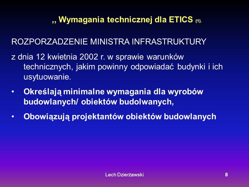 Lech Dzierżawski8,, Wymagania technicznej dla ETICS (1). ROZPORZADZENIE MINISTRA INFRASTRUKTURY z dnia 12 kwietnia 2002 r. w sprawie warunków technicz