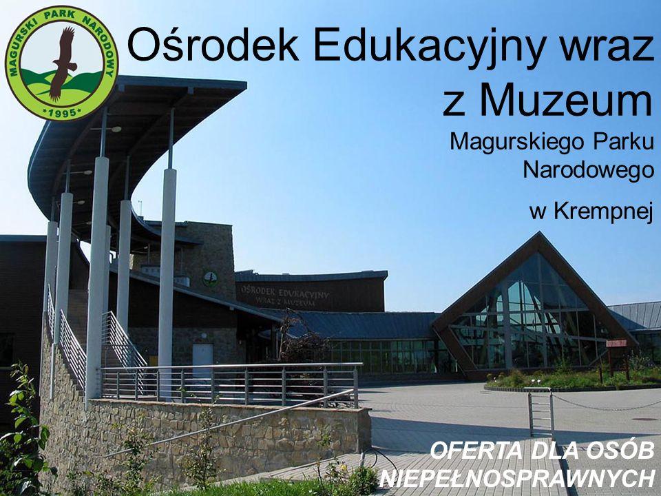 Ośrodek Edukacyjny wraz z Muzeum Magurskiego Parku Narodowego w Krempnej OFERTA DLA OSÓB NIEPEŁNOSPRAWNYCH