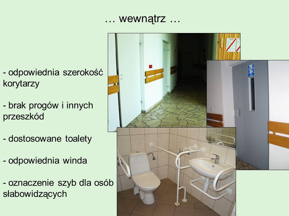 … wewnątrz … - odpowiednia szerokość korytarzy - brak progów i innych przeszkód - dostosowane toalety - odpowiednia winda - oznaczenie szyb dla osób s