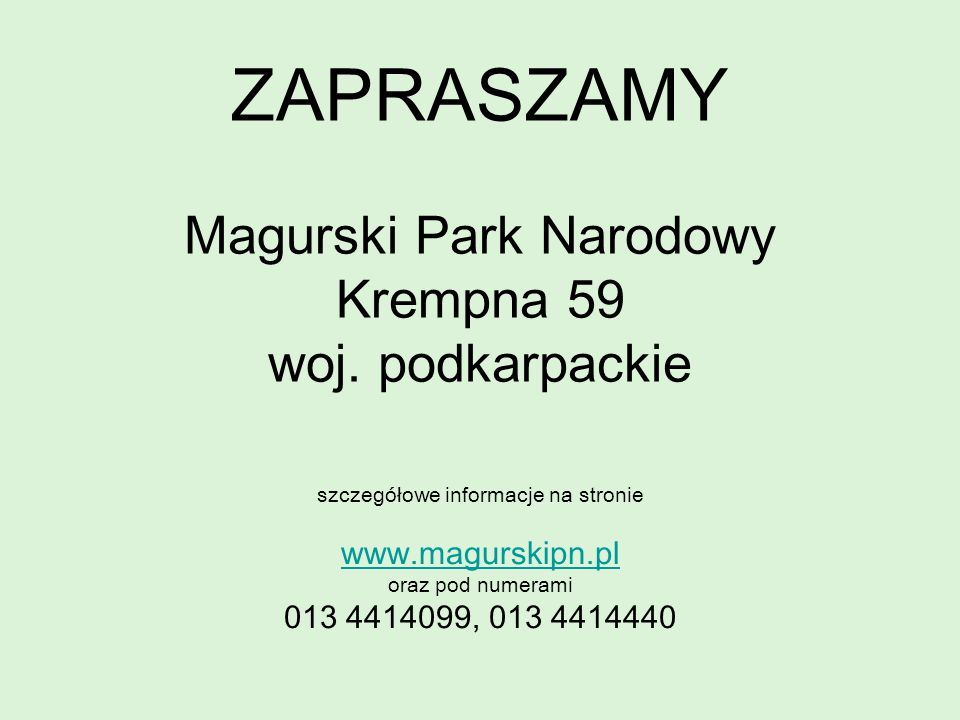 ZAPRASZAMY Magurski Park Narodowy Krempna 59 woj. podkarpackie szczegółowe informacje na stronie www.magurskipn.pl oraz pod numerami 013 4414099, 013