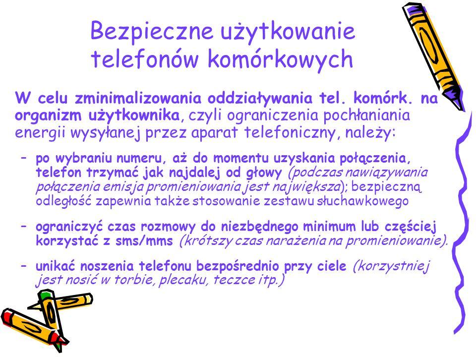 Bezpieczne użytkowanie telefonów komórkowych W celu zminimalizowania oddziaływania tel. komórk. na organizm użytkownika, czyli ograniczenia pochłanian