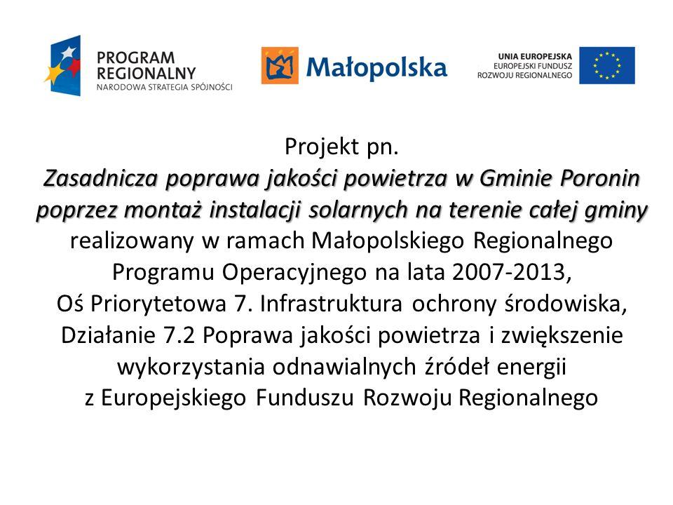 Projekt pn. Zasadnicza poprawa jakości powietrza w Gminie Poronin poprzez montaż instalacji solarnych na terenie całej gminy Zasadnicza poprawa jakośc