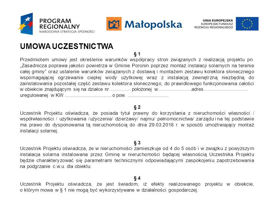 UMOWA UCZESTNICTWA § 5 Gmina i Uczestnik Projektu zobowiązują się realizacji przedmiotu umowy, o którym mowa w § 1 w pełnym zakresie, zgodnie z Regulaminem udziału w Projekcie pn.