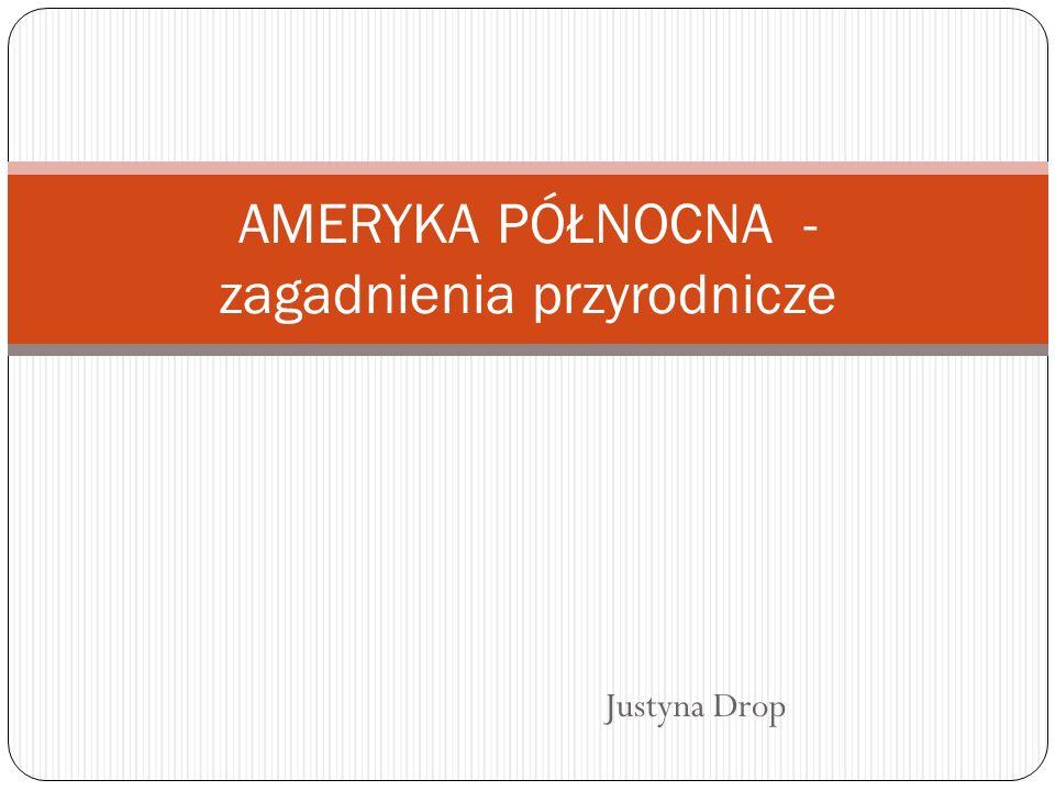 Justyna Drop AMERYKA PÓŁNOCNA - zagadnienia przyrodnicze