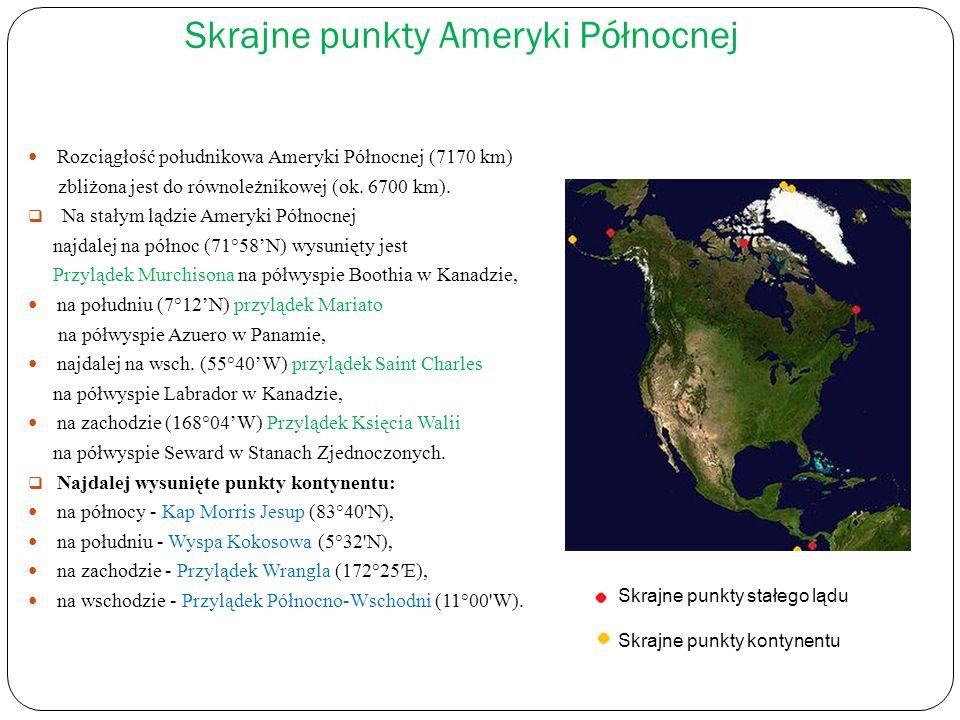 Skrajne punkty Ameryki Północnej Rozciągłość południkowa Ameryki Północnej (7170 km) zbliżona jest do równoleżnikowej (ok. 6700 km). Na stałym lądzie