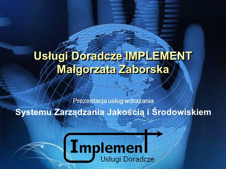 Usługi Doradcze IMPLEMENT Małgorzata Zaborska Prezentacja usług wdrażania Systemu Zarządzania Jakością i Środowiskiem