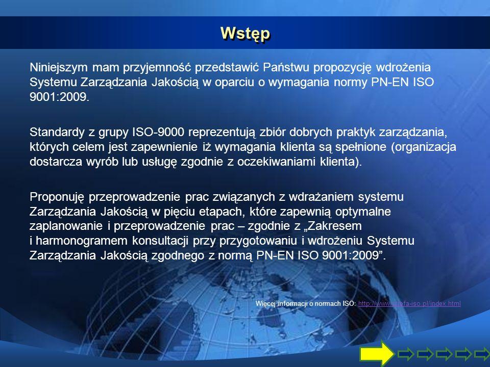 Etapy realizacji prac Wdrażanie Systemu Zarządzania Jakością w oparciu o wymagania normy PN- EN ISO 9001:2009 przebiega wg następującego schematu: 1.