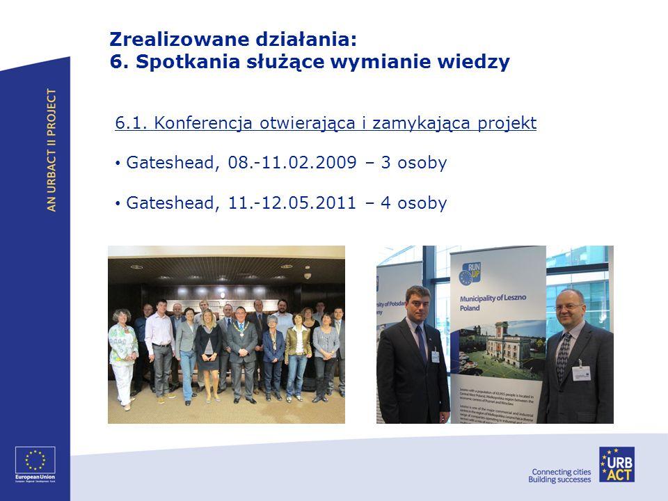 6.1. Konferencja otwierająca i zamykająca projekt Gateshead, 08.-11.02.2009 – 3 osoby Gateshead, 11.-12.05.2011 – 4 osoby Zrealizowane działania: 6. S