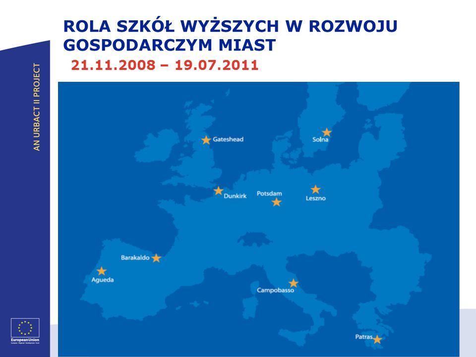 ROLA SZKÓŁ WYŻSZYCH W ROZWOJU GOSPODARCZYM MIAST 21.11.2008 – 19.07.2011