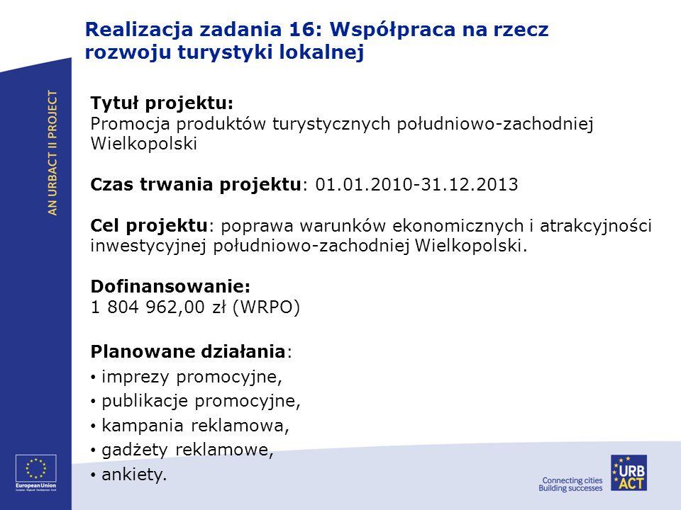 Realizacja zadania 16: Współpraca na rzecz rozwoju turystyki lokalnej Tytuł projektu: Promocja produktów turystycznych południowo-zachodniej Wielkopol