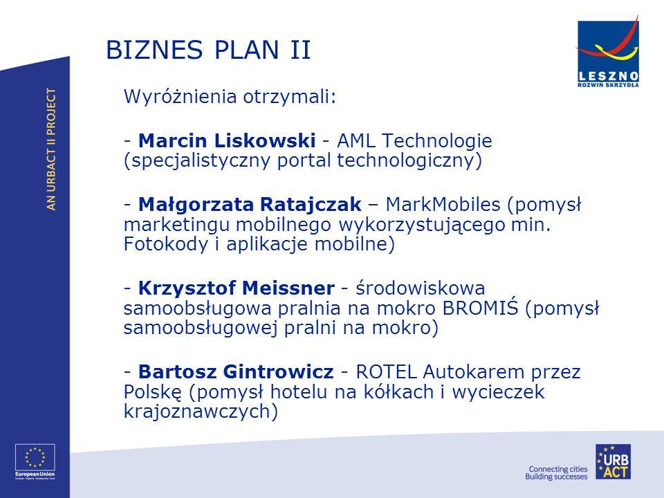 BIZNES PLAN II Wyróżnienia otrzymali: - Marcin Liskowski - AML Technologie (specjalistyczny portal technologiczny) - Małgorzata Ratajczak – MarkMobile