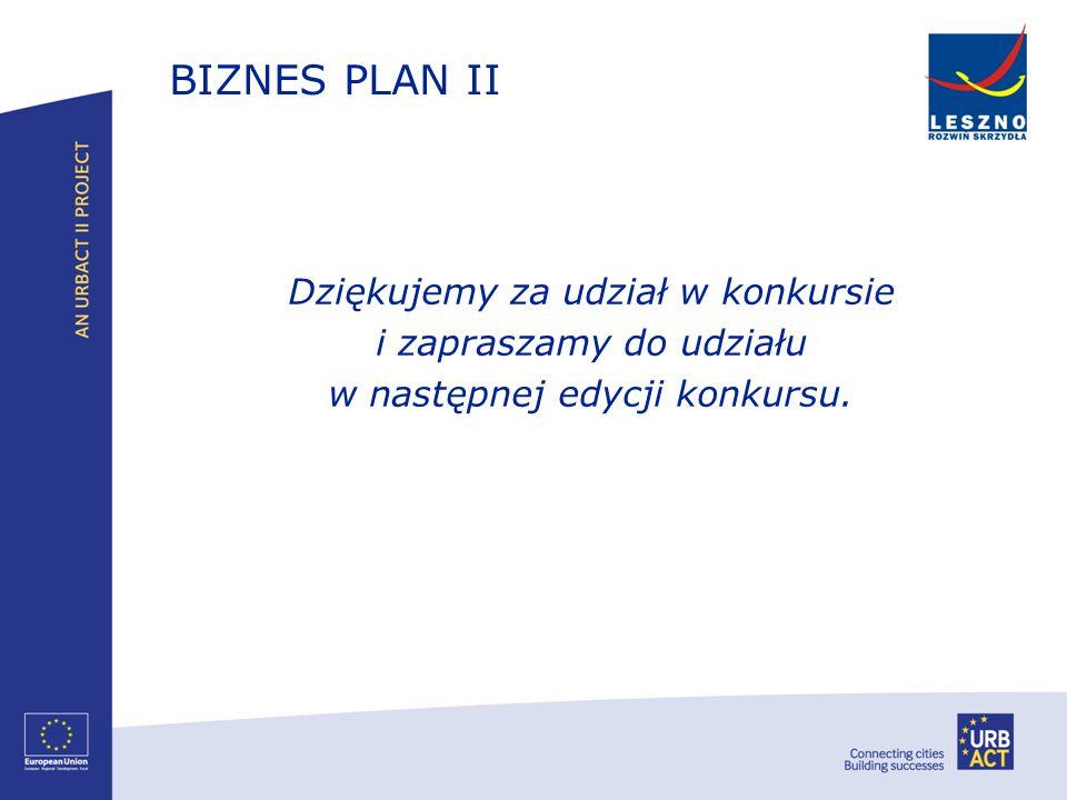 BIZNES PLAN II Dziękujemy za udział w konkursie i zapraszamy do udziału w następnej edycji konkursu.