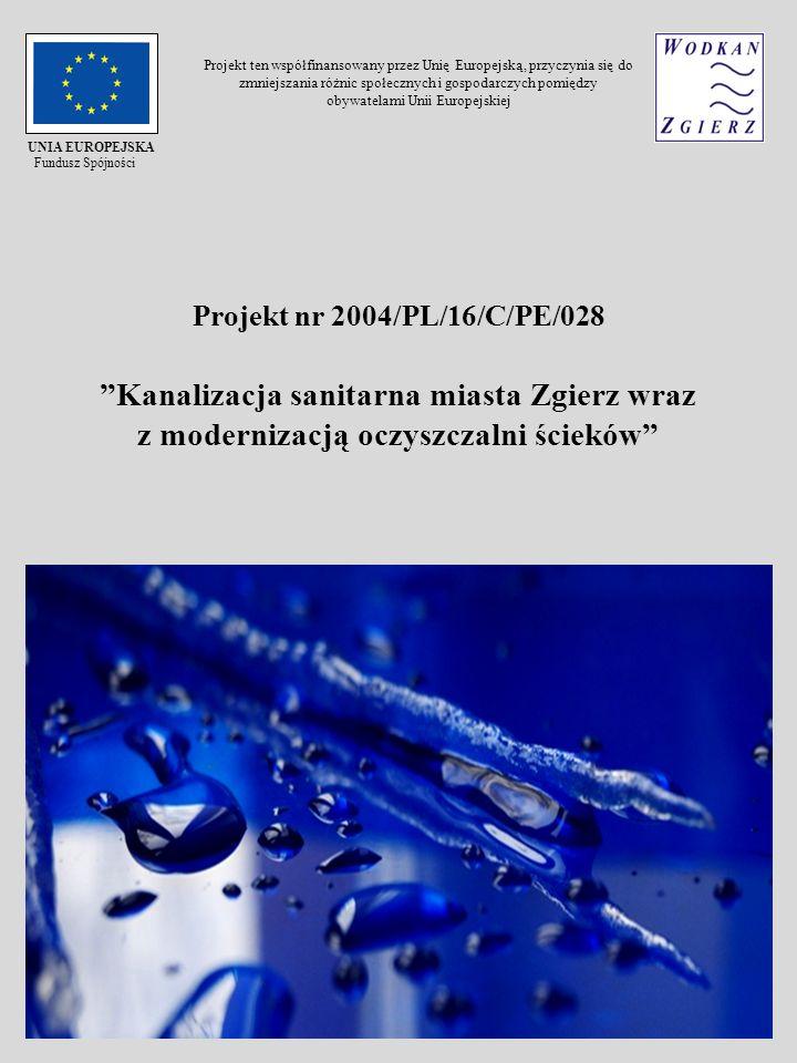 Projekt nr 2004/PL/16/C/PE/028 Kanalizacja sanitarna miasta Zgierz wraz z modernizacją oczyszczalni ścieków UNIA EUROPEJSKA Fundusz Spójności Projekt
