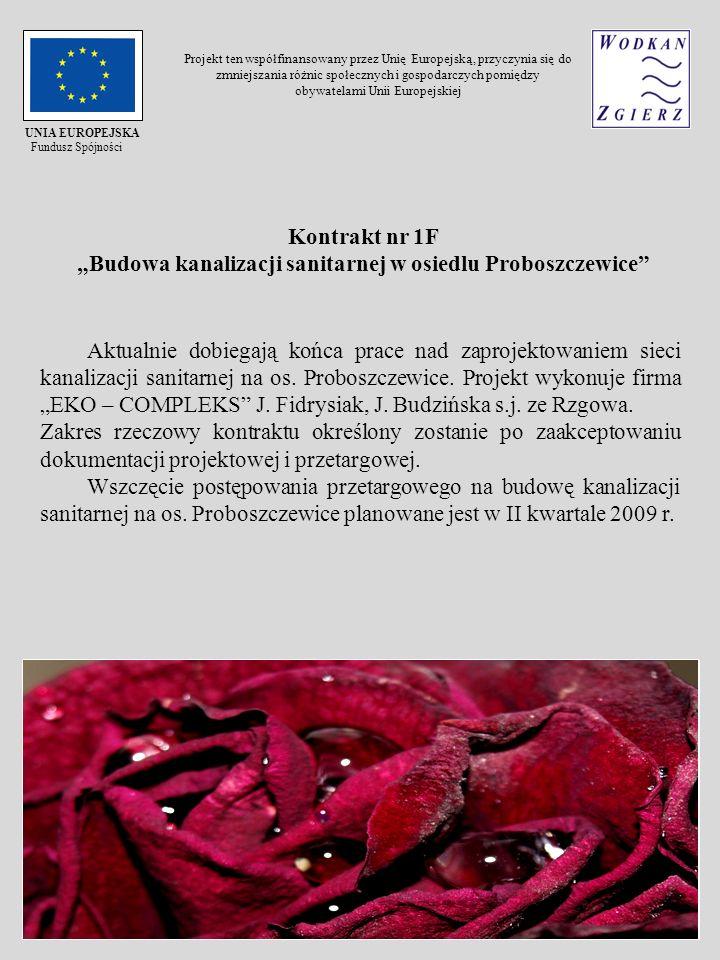 Kontrakt nr 1F Budowa kanalizacji sanitarnej w osiedlu Proboszczewice Aktualnie dobiegają końca prace nad zaprojektowaniem sieci kanalizacji sanitarne