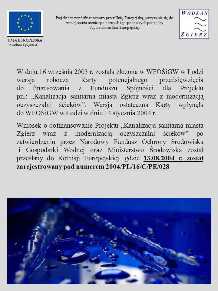 W dniu 16 września 2003 r. została złożona w WFOŚiGW w Łodzi wersja roboczą Karty potencjalnego przedsięwzięcia do finansowania z Funduszu Spójności d