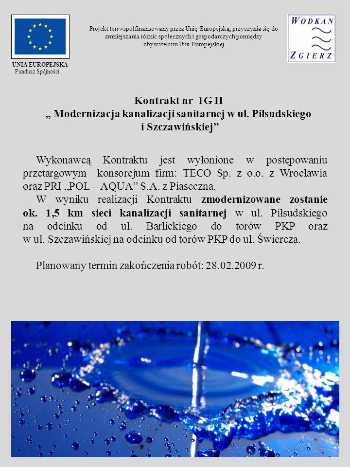 Kontrakt nr 1G II Modernizacja kanalizacji sanitarnej w ul. Piłsudskiego i Szczawińskiej Wykonawcą Kontraktu jest wyłonione w postępowaniu przetargowy