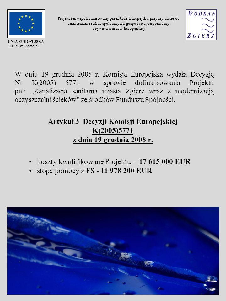 W dniu 19 grudnia 2005 r. Komisja Europejska wydała Decyzję Nr K(2005) 5771 w sprawie dofinansowania Projektu pn.: Kanalizacja sanitarna miasta Zgierz