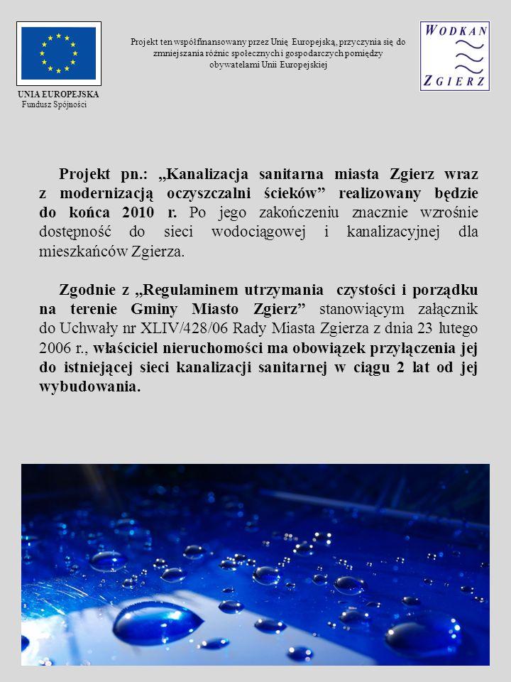 Projekt pn.: Kanalizacja sanitarna miasta Zgierz wraz z modernizacją oczyszczalni ścieków realizowany będzie do końca 2010 r. Po jego zakończeniu znac
