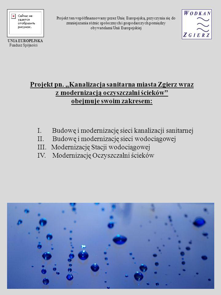 Projekt pn. Kanalizacja sanitarna miasta Zgierz wraz z modernizacją oczyszczalni ścieków obejmuje swoim zakresem: I. Budowę i modernizację sieci kanal