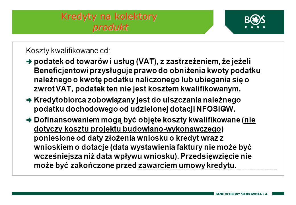 Kredyty na kolektory produkt Koszty kwalifikowane cd: podatek od towarów i usług (VAT), z zastrzeżeniem, że jeżeli Beneficjentowi przysługuje prawo do