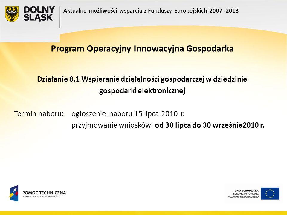 Program Operacyjny Innowacyjna Gospodarka Działanie 8.1 Wspieranie działalności gospodarczej w dziedzinie gospodarki elektronicznej Termin naboru: ogł