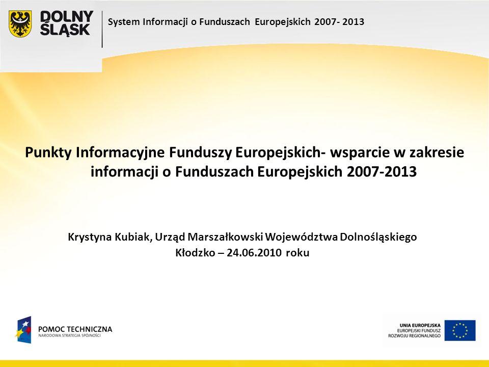 Punkty Informacyjne Funduszy Europejskich- wsparcie w zakresie informacji o Funduszach Europejskich 2007-2013 System Informacji o Funduszach Europejsk