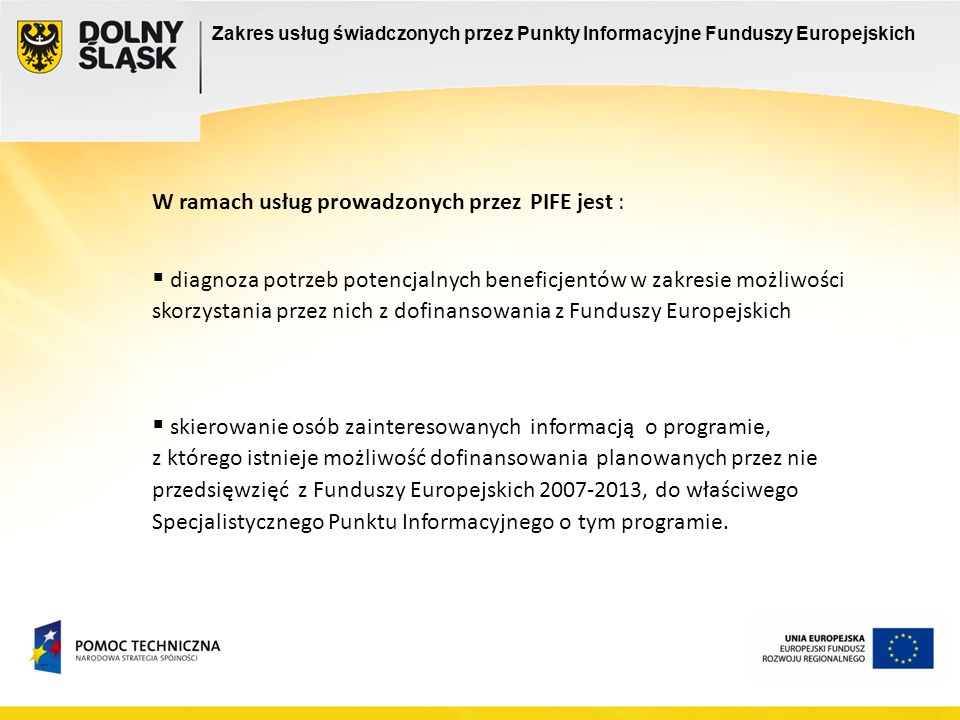Na Dolnym Śląsku usługa realizowana jest w 13 PIFE w tym: w Głównym Punkcie Informacyjnym Funduszy Europejskich przy Urzędzie Marszałkowskim –w dni powszednie w godz.