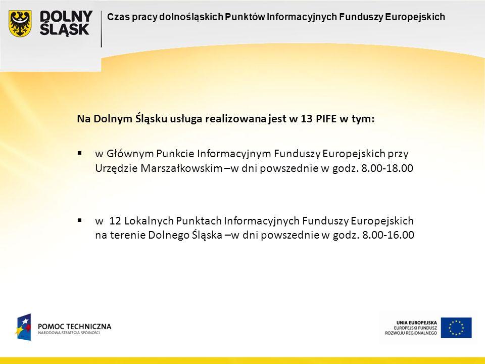 Informacje udzielane są: na stronie internetowej: www.fundusze.dolnyslask.pl,www.fundusze.dolnyslask.pl podczas odwiedzin klientów w 13 dolnośląskich siedzibach PIFE, telefonicznie za pomocą 28 numerów telefonów PIFE we wszystkich dolnośląskich PIFE oraz infolinii: 0801 700 008 obsługiwanej przez pracowników Głównego Punktu Informacyjnego Funduszy Europejskich, faksowo za pomocą 13 numerów faksów, podczas organizowanych spotkań i konferencji, w Punktach Informacyjnych Funduszy Europejskich organizowanych mobilnie na terenie Województwa Dolnośląskiego Sposób prowadzenia usługi w Punktach Informacyjnych Funduszy Europejskich