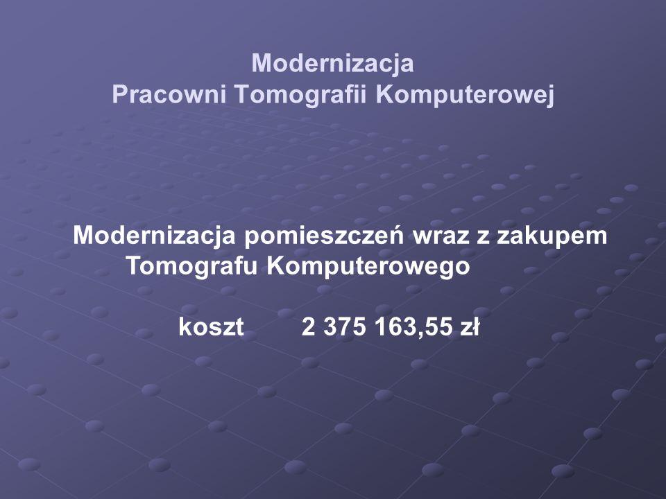 Modernizacja Pracowni Tomografii Komputerowej Modernizacja pomieszczeń wraz z zakupem Tomografu Komputerowego koszt 2 375 163,55 zł