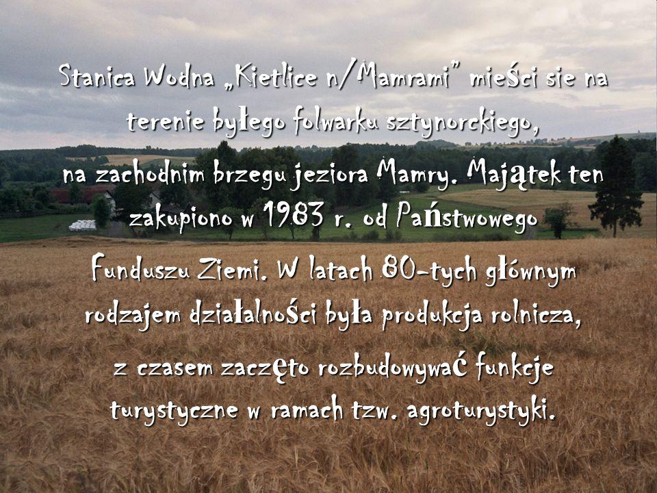 Stanica Wodna Kietlice n/Mamrami mie ś ci sie na terenie by ł ego folwarku sztynorckiego, na zachodnim brzegu jeziora Mamry. Maj ą tek ten zakupiono w
