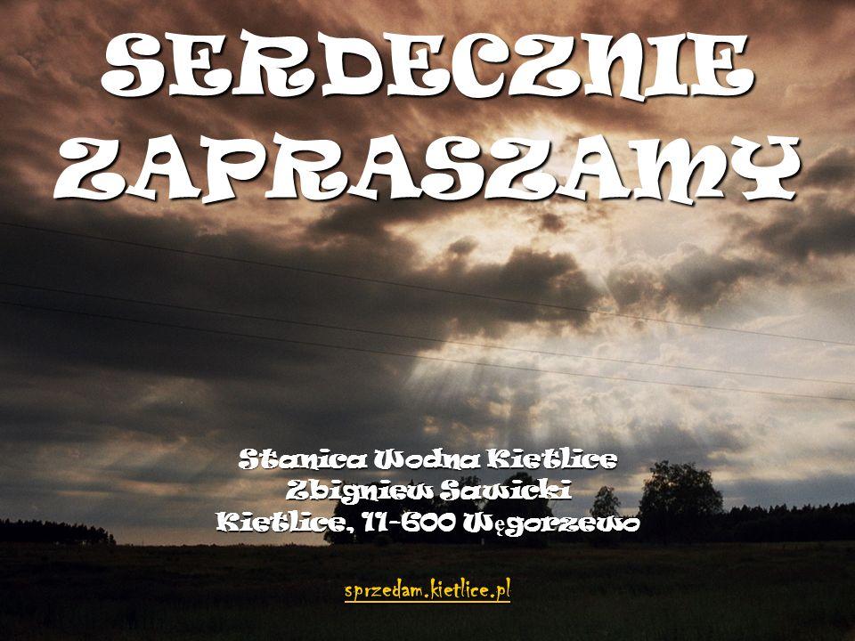 SERDECZNIEZAPRASZAMY Stanica Wodna Kietlice Zbigniew Sawicki Kietlice, 11-600 W ę gorzewo sprzedam.kietlice.pl