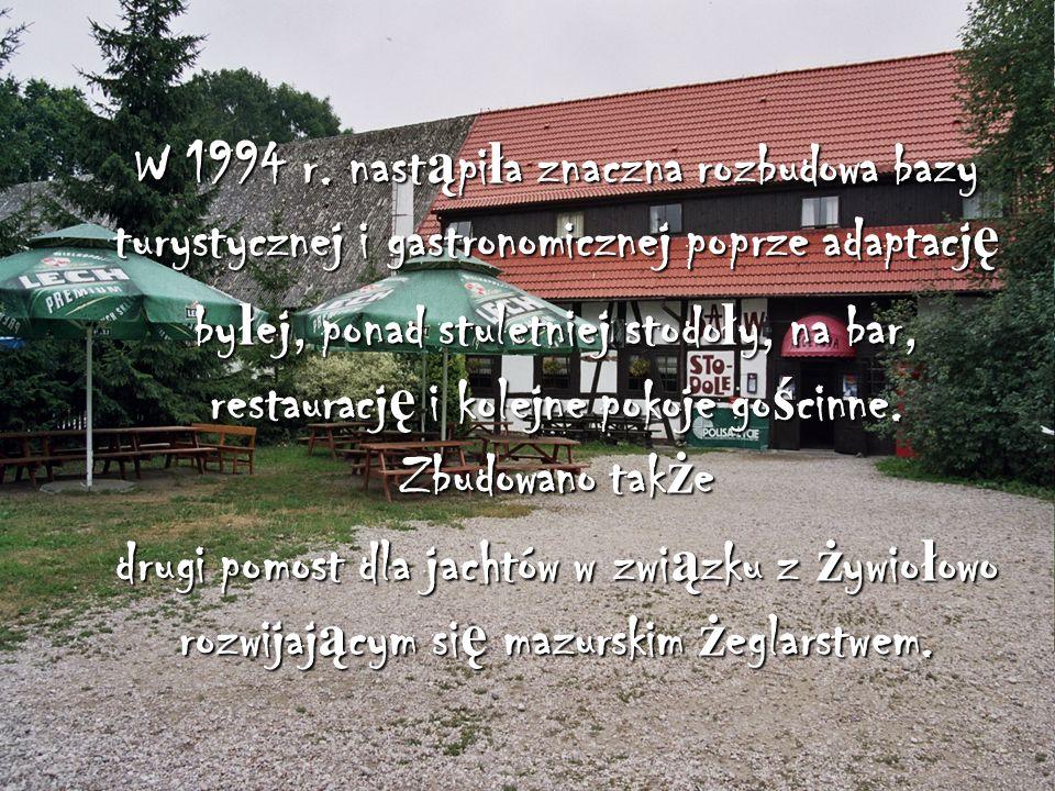 W 1994 r. nast ą pi ł a znaczna rozbudowa bazy turystycznej i gastronomicznej poprze adaptacj ę by ł ej, ponad stuletniej stodo ł y, na bar, restaurac