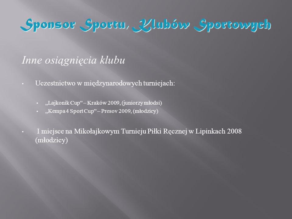 Inne osiągnięcia klubu Uczestnictwo w międzynarodowych turniejach: Lajkonik Cup – Kraków 2009, (juniorzy młodsi) Kempa 4 Sport Cup – Presov 2009, (mło