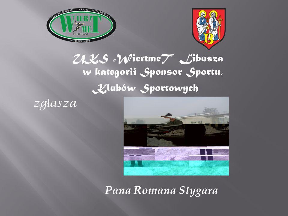 UKS WiertmeT Libusza w kategorii Sponsor Sportu, Klubów Sportowych zg ł asza Pana Romana Stygara